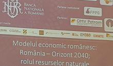 """Conferința """"Modelul economic românesc: România – orizont 2040; rolul resurselor naturale"""""""
